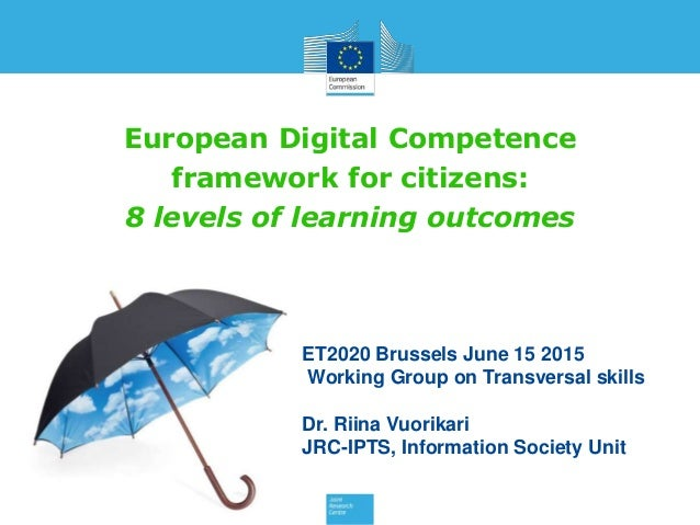 European Digital Competence framework for citizens: 8 levels of learning outcomes ET2020 Brussels June 15 2015 Working Gro...