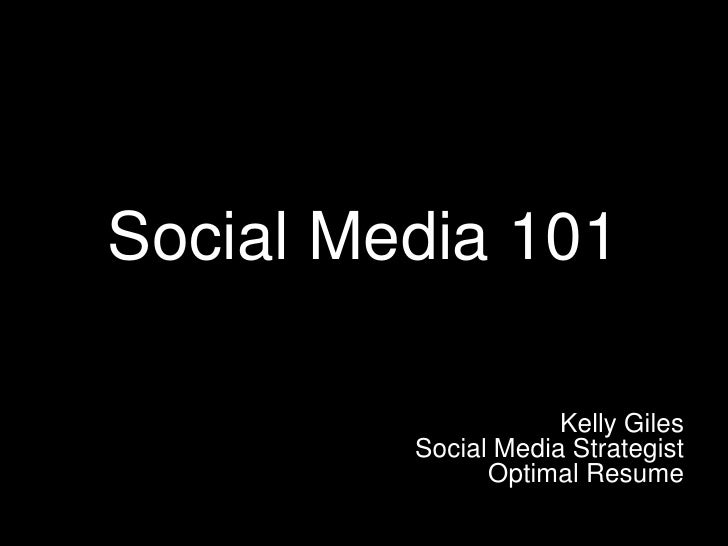 Social Media 101<br />Kelly Giles<br />Social Media Strategist<br />Optimal Resume<br />