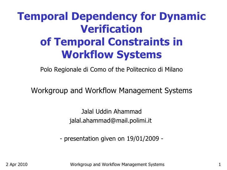 Temporal Dependency for Dynamic Verification of Temporal Constraints in Workflow Systems Polo Regionale di Como of the Pol...