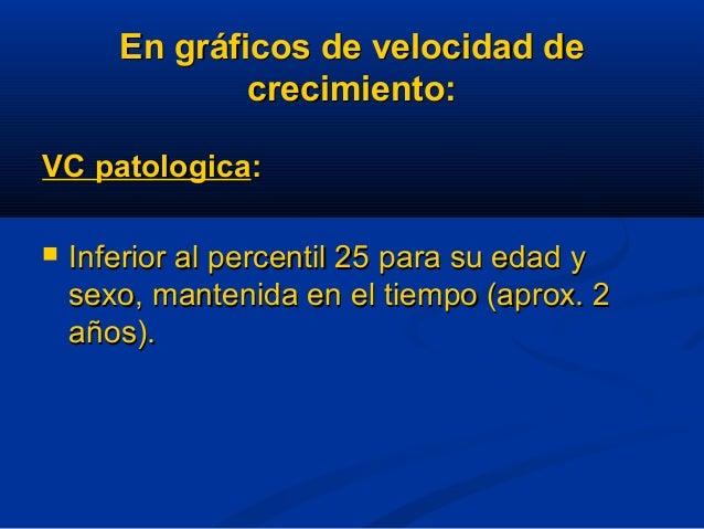 En gráficos de velocidad deEn gráficos de velocidad de crecimiento:crecimiento: VC patologicaVC patologica::  Inferior al...