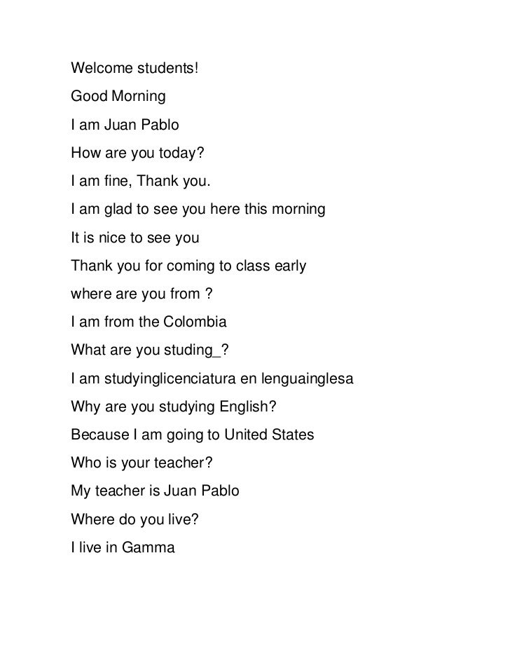 Welcome students!Good MorningI am Juan PabloHow are you today?I am fine, Thank you.I am glad to see you here this morningI...