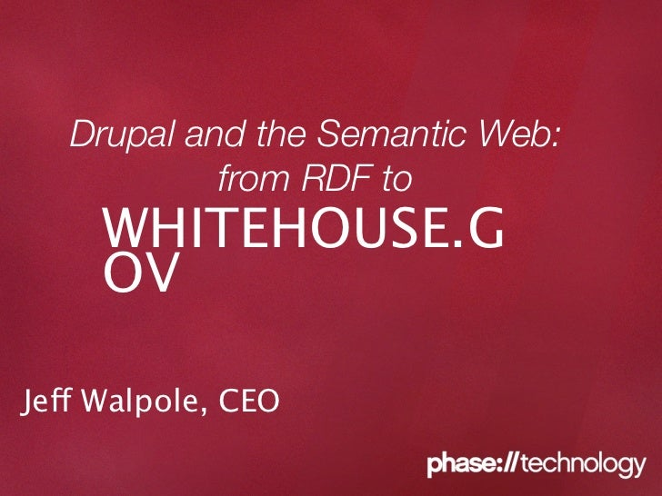 Drupal and the Semantic Web:             from RDF to      WHITEHOUSE.G      OV  Jeff Walpole, CEO