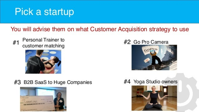Pick a startup #1 Personal Trainer to customer matching You will advise them on what Customer Acquisition strategy to use ...