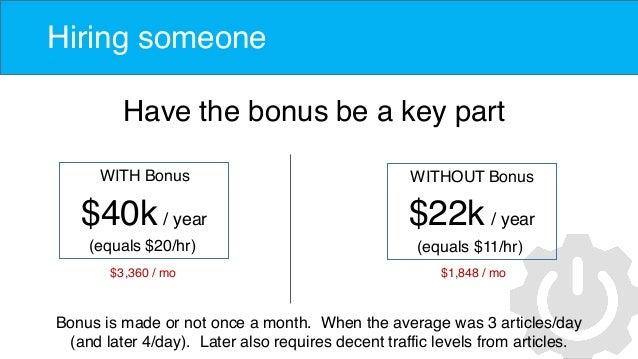 Hiring someone Have the bonus be a key part WITH Bonus $40k / year (equals $20/hr) WITHOUT Bonus $22k / year (equals $11/h...