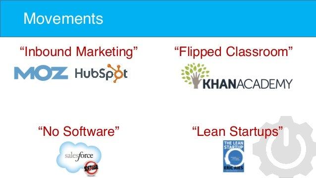 "Movements ""Inbound Marketing"" ""Flipped Classroom"" ""No Software"" ""Lean Startups"""