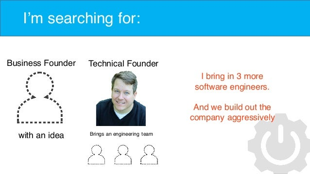I'm searching for: Business Founder with an idea Technical Founder Brings an engineering team I bring in 3 more software e...