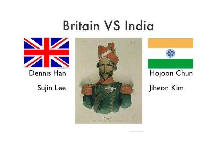 Britain VS India <ul><li>Hojoon Chun </li></ul><ul><li>Jiheon Kim </li></ul>Dennis Han Sujin Lee