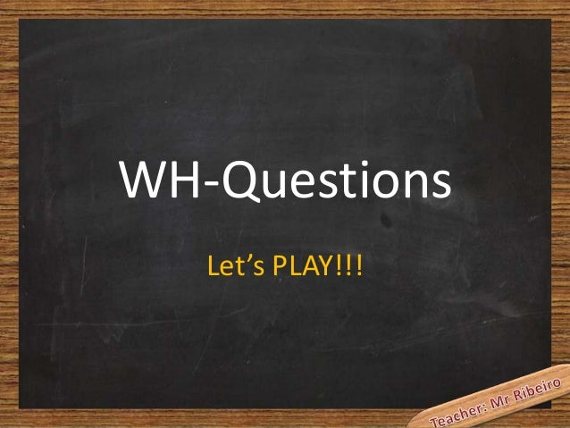 WH-Questions Let's PLAY!!!