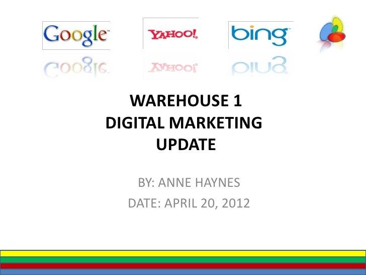 WAREHOUSE 1DIGITAL MARKETING      UPDATE   BY: ANNE HAYNES  DATE: APRIL 20, 2012