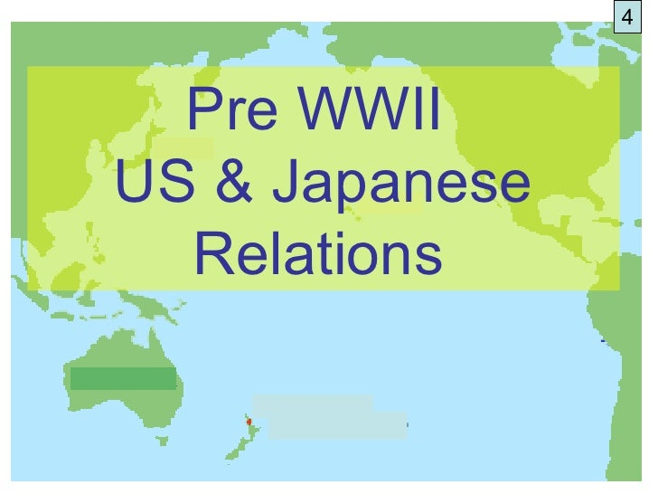 4  Pre WWIIUS & Japanese  Relations