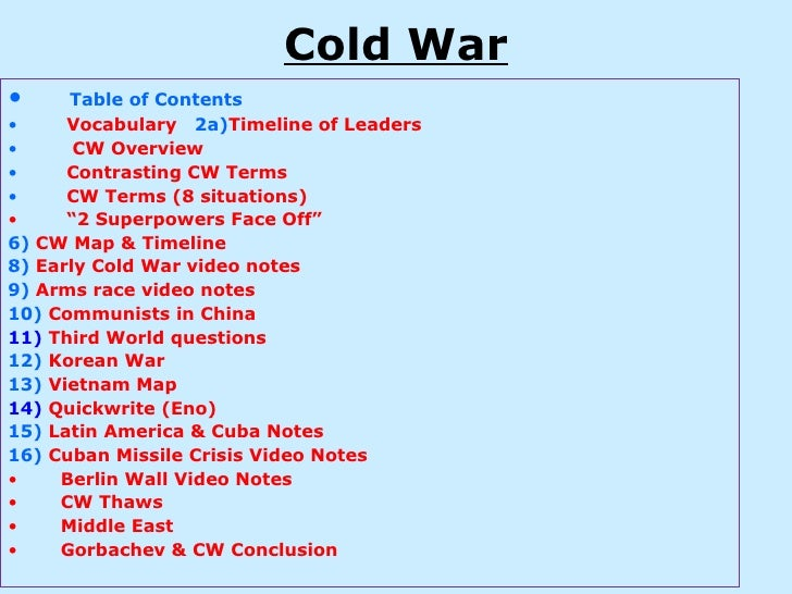 Cold War•     Table of Contents•     Vocabulary 2a)Timeline of Leaders•      CW Overview•     Contrasting CW Terms•     CW...