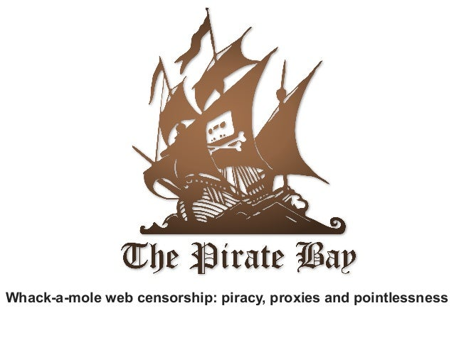 Whack-a-mole web censorship: piracy, proxies and pointlessness