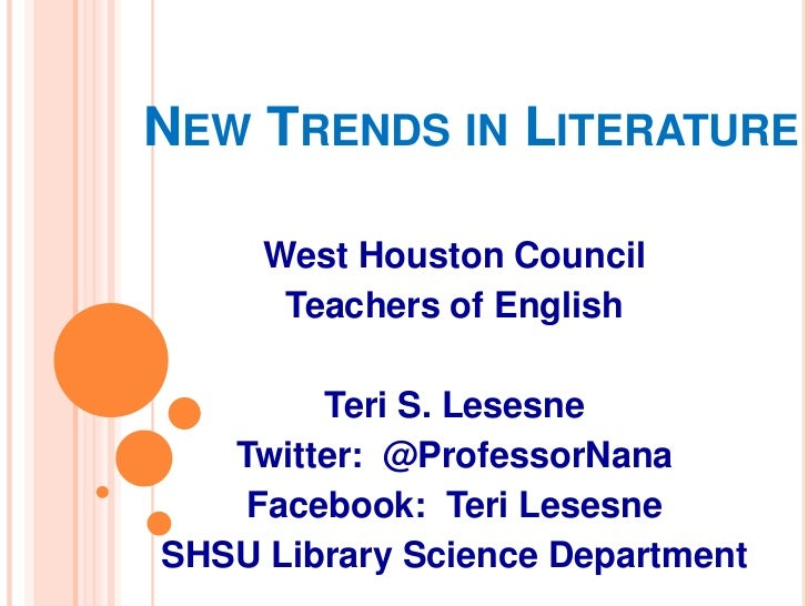New Trends in Literature<br />West Houston Council<br />Teachers of English<br />Teri S. Lesesne<br />Twitter:  @Professor...