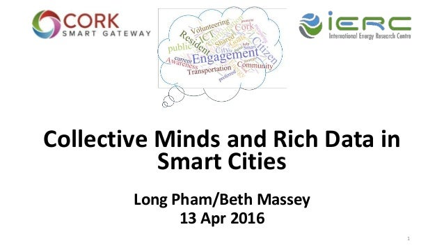 Collective Minds and Rich Data in Smart Cities Long Pham/Beth Massey 13 Apr 2016 1