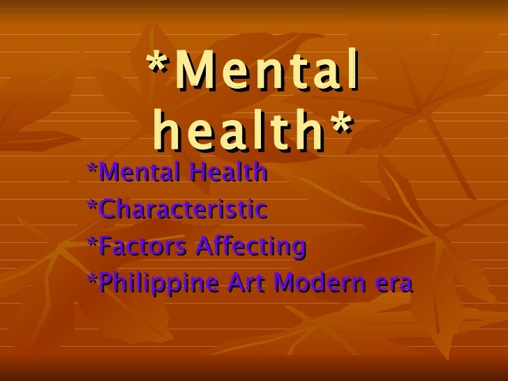 *Mental health* *Mental Health *Characteristic *Factors Affecting *Philippine Art Modern era