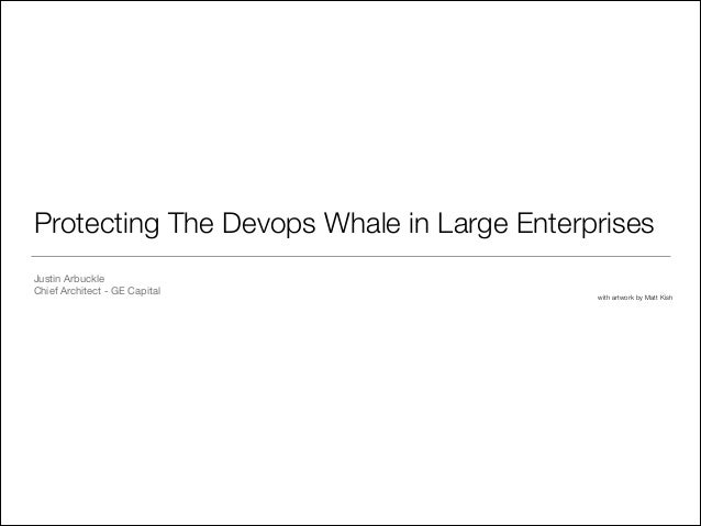Protecting The Devops Whale in Large Enterprises Justin Arbuckle  Chief Architect - GE Capital with artwork by Matt Kish
