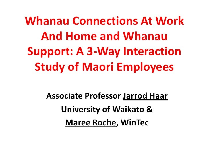 Whanau Connections At Work And Home and Whanau Support: A 3-Way Interaction Study of Maori Employees <br />Associate Profe...
