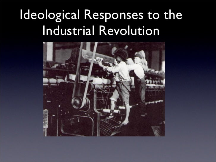 Ideological Responses to the    Industrial Revolution