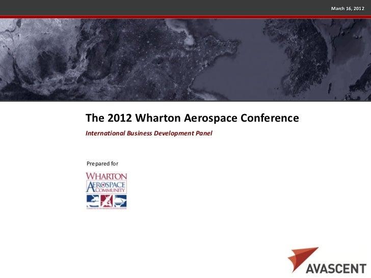 March 16, 2012The 2012 Wharton Aerospace ConferenceInternational Business Development PanelPrepared for
