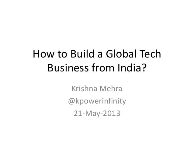How to Build a Global TechBusiness from India?Krishna Mehra@kpowerinfinity21-May-2013