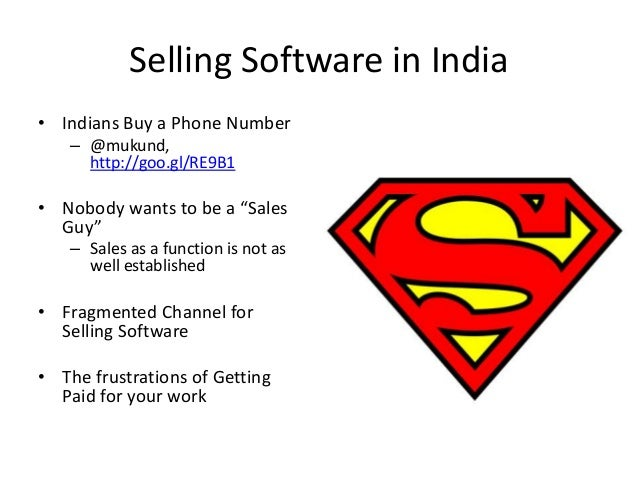 """Selling Software in India• Indians Buy a Phone Number– @mukund,http://goo.gl/RE9B1• Nobody wants to be a """"SalesGuy""""– Sales..."""