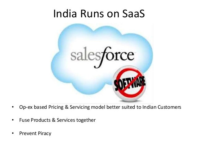 India Runs on SaaS• Op-ex based Pricing & Servicing model better suited to Indian Customers• Fuse Products & Services toge...