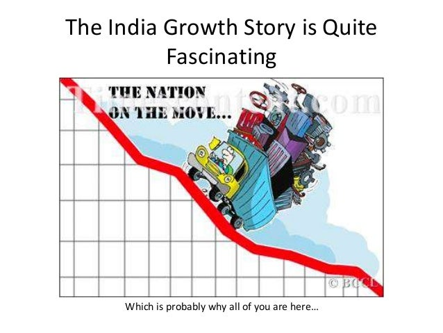 The India Growth Story is QuiteFascinatingWhich is probably why all of you are here…
