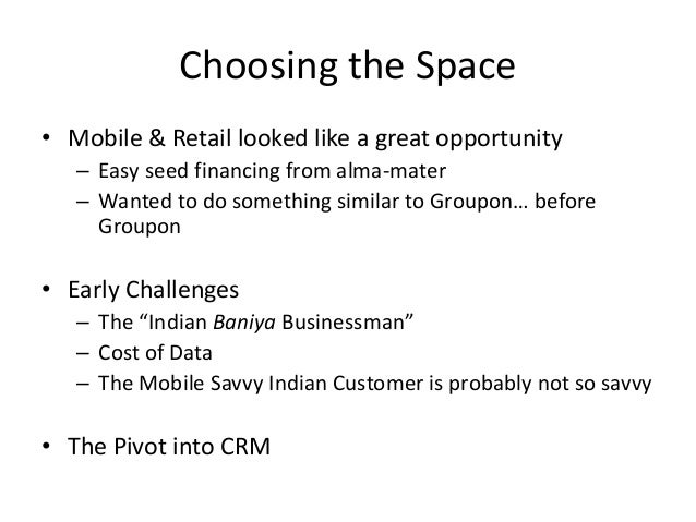 Choosing the Space• Mobile & Retail looked like a great opportunity– Easy seed financing from alma-mater– Wanted to do som...