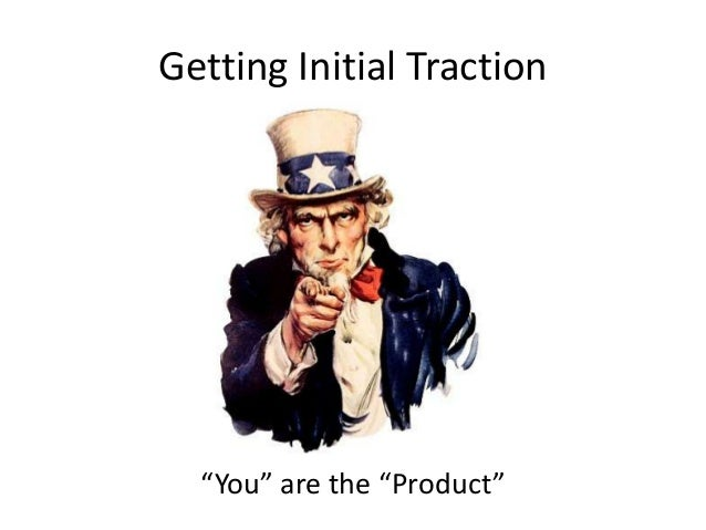 """Getting Initial Traction""""You"""" are the """"Product"""""""