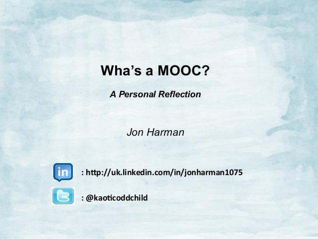 Wha's a MOOC? A Personal Reflection  Jon Harman 	   	   	   	   	   	   	   	   	   	   	   	   	    	   	   	   	   	   	...
