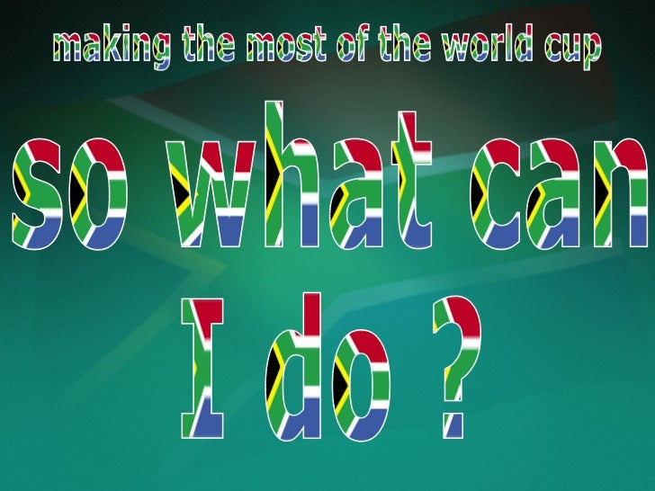 so what can I do ? making the most of the world cup