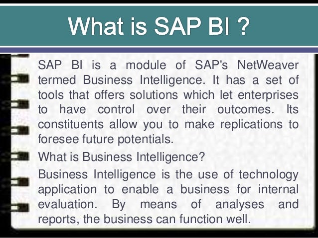 SAP BI is a module of SAP's NetWeaver termed Business Intelligence. It has a set of tools that offers solutions which let ...