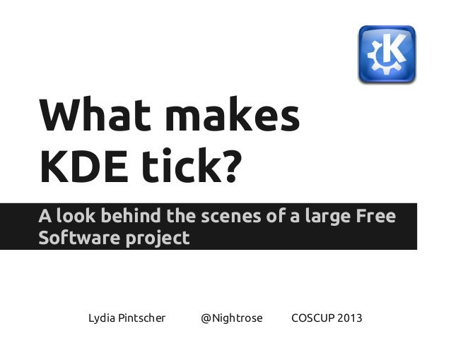 What makes KDE tick? A look behind the scenes of a large Free Software project Lydia Pintscher @Nightrose COSCUP 2013