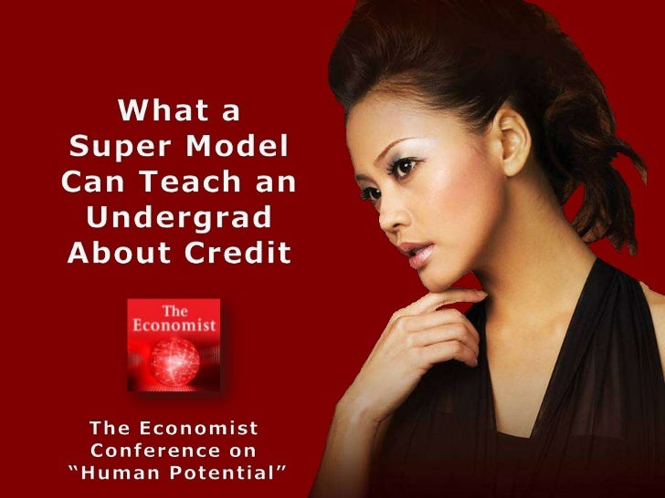 """What a Super ModelCan Teach an<br />Undergrad<br />About Credit<br />The EconomistConference on """"Human Potential"""" <br />"""