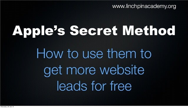 www.linchpinacademy.orgApple's Secret MethodHow to use them toget more websiteleads for freewww.linchpinacademy.orgWednesd...