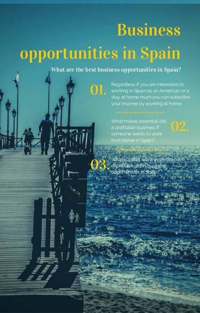 Business opportunities in Spain What are the best business opportunities in Spain? 01. Regardless if you are interested in...