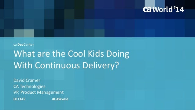 What are the Cool Kids Doing  With Continuous Delivery?  David Cramer  DCT14S #CAWorld  CA Technologies  VP, Product Manag...