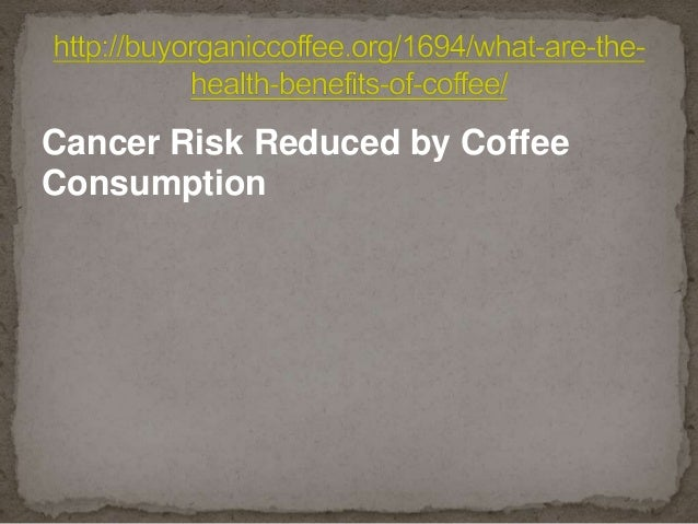 Cancer Risk Reduced by Coffee Consumption