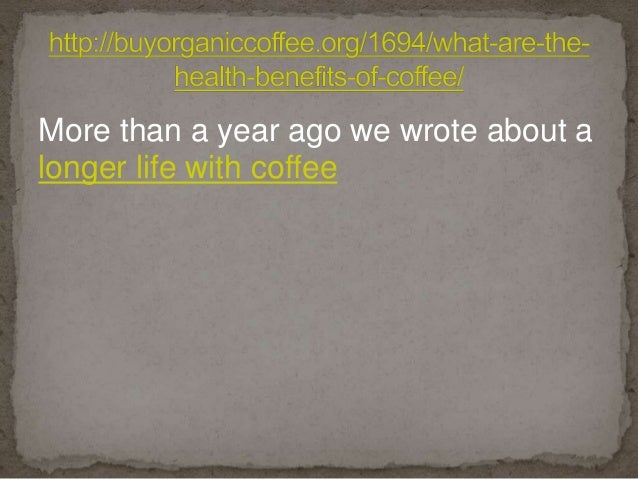 More than a year ago we wrote about a longer life with coffee