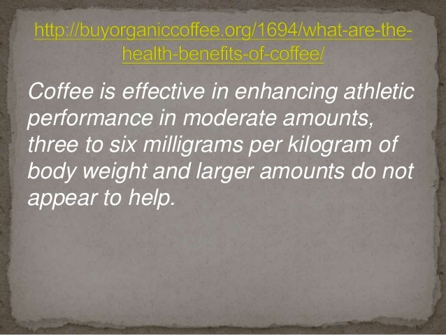 Coffee is effective in enhancing athletic performance in moderate amounts, three to six milligrams per kilogram of body we...