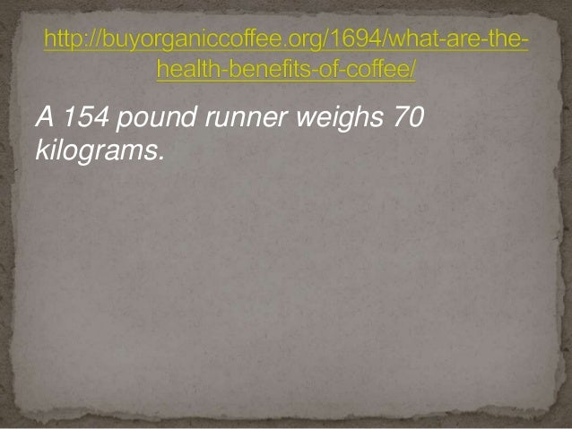 A 154 pound runner weighs 70 kilograms.