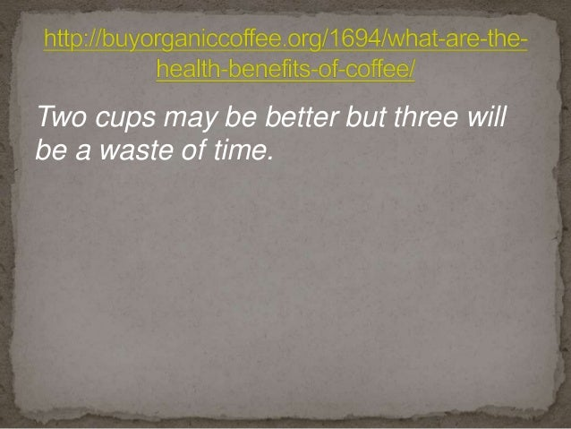 Two cups may be better but three will be a waste of time.