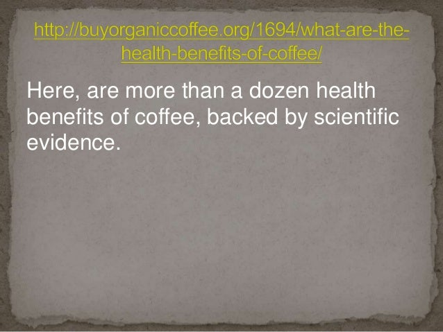 Here, are more than a dozen health benefits of coffee, backed by scientific evidence.