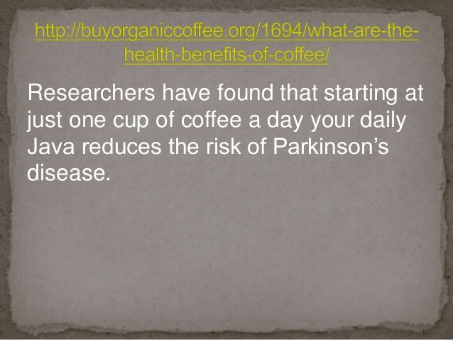 Researchers have found that starting at just one cup of coffee a day your daily Java reduces the risk of Parkinson's disea...