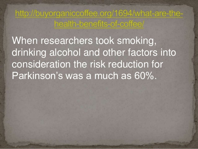 When researchers took smoking, drinking alcohol and other factors into consideration the risk reduction for Parkinson's wa...
