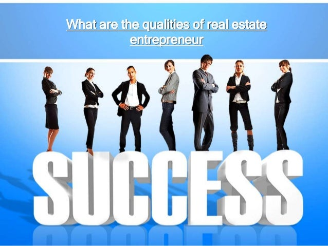 What are the qualities of real estate entrepreneur