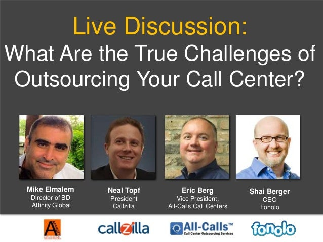 Live Discussion: What Are the True Challenges of Outsourcing Your Call Center? Mike Elmalem Director of BD Affinity Global...