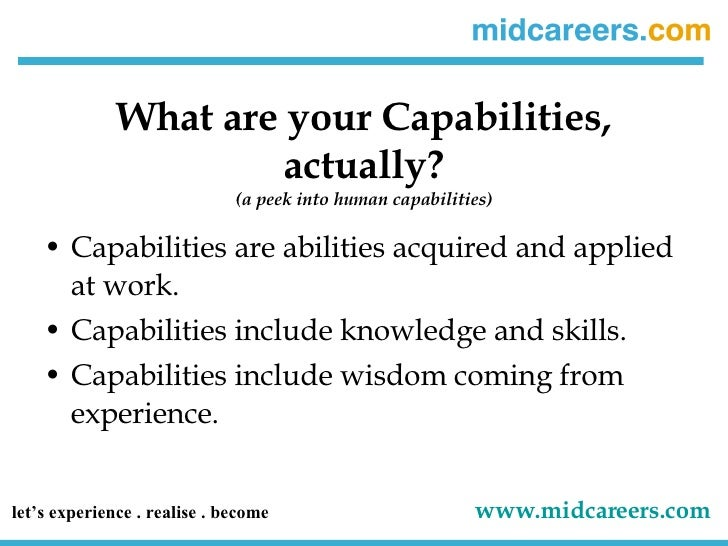 What are your Capabilities, actually? (a peek into human capabilities) <ul><li>Capabilities are abilities acquired and app...