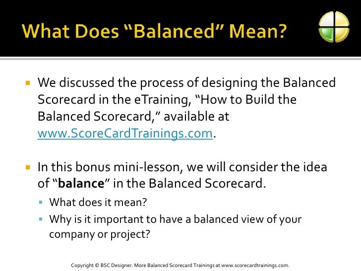 """What Does """"Balanced"""" Mean?<br />We discussed the process of designing the Balanced Scorecard in the eTraining, """"How to Bui..."""