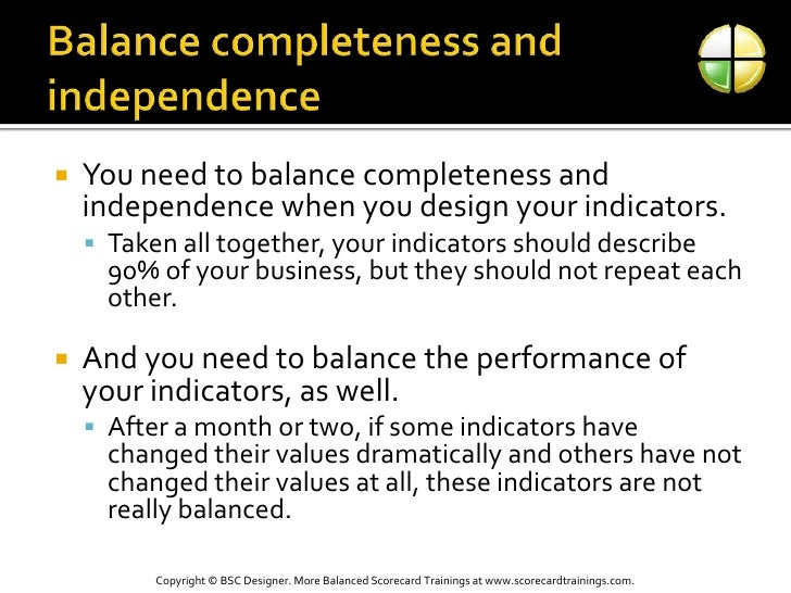 Balance completeness and independence<br />You need to balance completeness and independence when you design your indicato...